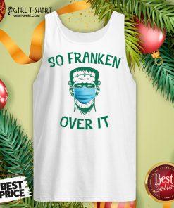 Hard Frankenstein So Franken Over It Tank Top - Design By Girltshirt.com