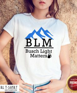 BLM Busch Light Matters Shirt - Design By Girltshirt.com