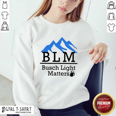 BLM Busch Light Matters Sweatshirt - Design By Girltshirt.com