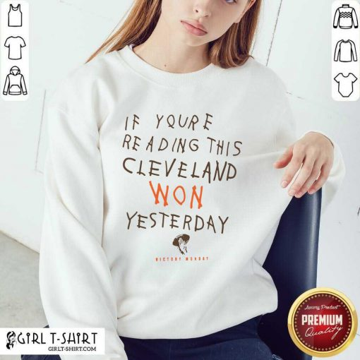 If You're Reading This Cleveland Won Yesterday Crew Sweatshirt - Design By Girltshirt.com
