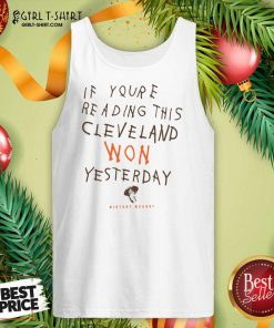 Hot If You're Reading This Cleveland Won Yesterday Crew Tank Top - Design By Girltshirt.com