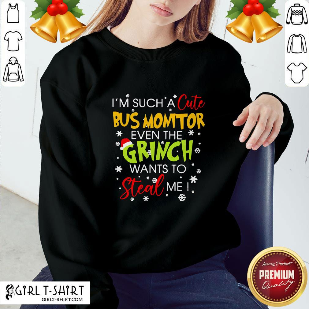 I'm Such A Cute Bus Monitor Even The Grinch Wants To Steal Me Christmas Sweatshirt - Design By Girltshirt.com