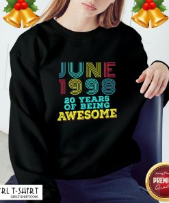 Listen June 1998 20 Years Of Being Awesome Sweatshirt - Design By Girltshirt.com