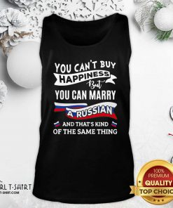 You Can't Buy Happiness But You Can Marry A Russian And That's Kinda The Same Thing Tank Top - Design By Girltshirt.com