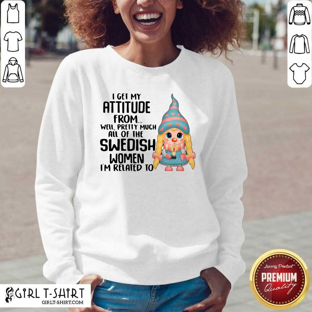 I Get My Attitude From Well Pretty Much All Of The Swedish Women I'm Related To V-neck- Design By Girltshirt.com