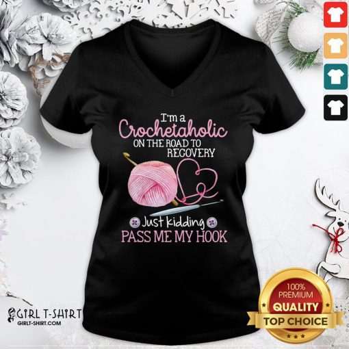 Nice I'm A Crochetaholic On The Road To Recovery Just Kidding Pass Me My Hook V-neck - Design By Girltshirt.com