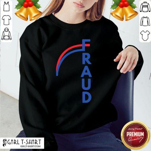 Nice Joe Biden Fraud Sweatshirt - Design By Girltshirt.com