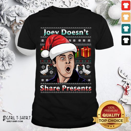 Nice Joey Doesnt Share Presents Ugly Christmas Shirt- Design By Girltshirt.com
