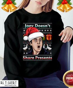 Nice Joey Doesnt Share Presents Ugly Christmas Sweatshirt - Design By Girltshirt.com