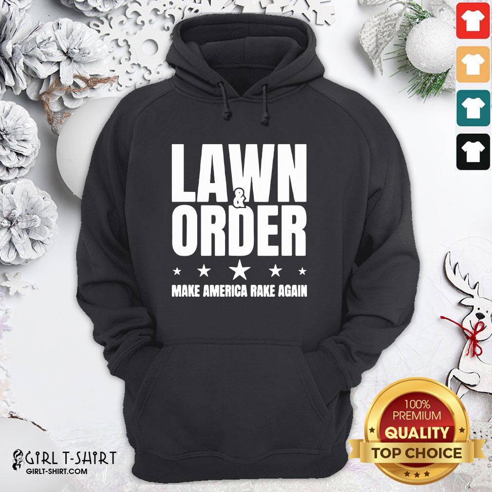 Nice Lawn And Order Make America Rake Again Distressed Tee Hoodie - Design By Girltshirt.com