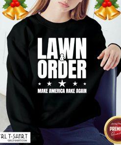Nice Lawn And Order Make America Rake Again Distressed Tee Sweatshirt - Design By Girltshirt.com