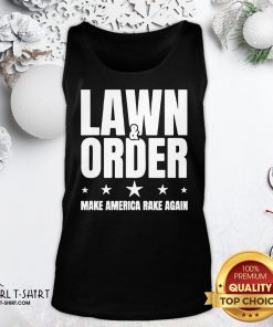 Nice Lawn And Order Make America Rake Again Distressed Tee Tank Top- Design By Girltshirt.com