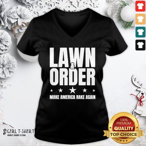 Nice Lawn And Order Make America Rake Again Distressed Tee V-neck - Design By Girltshirt.com