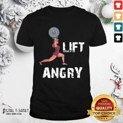 Lift Angry Women Weightlifting Gear Shirt - Design By Girltshirt.com