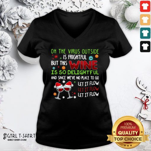 Nice On The Virus Outside Is Frightful But This Wine Is So Delightful And Since We've No Place To Go V-neck- Design By Girltshirt.com