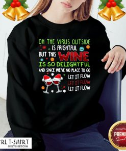 Nice On The Virus Outside Is Frightful But This Wine Is So Delightful And Since We've No Place To Go Sweatshirt- Design By Girltshirt.com