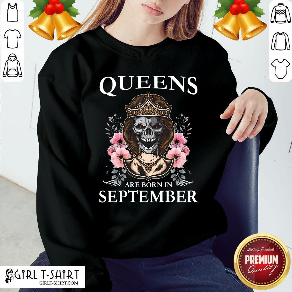 Nice Skull Queens Are Born In September Sweatshirt - Design By Girltshirt.com