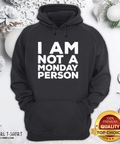 Not I Am Not A Monday Person Hooide - Design By Girltshirt.com