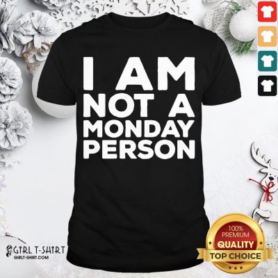 Not I Am Not A Monday Person Shirt - Design By Girltshirt.com