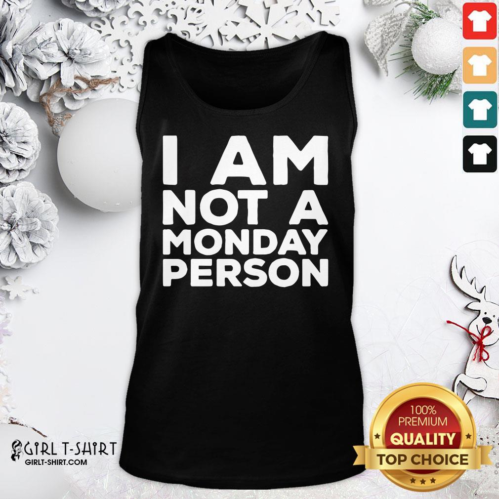 Not I Am Not A Monday Person Tank Top - Design By Girltshirt.com