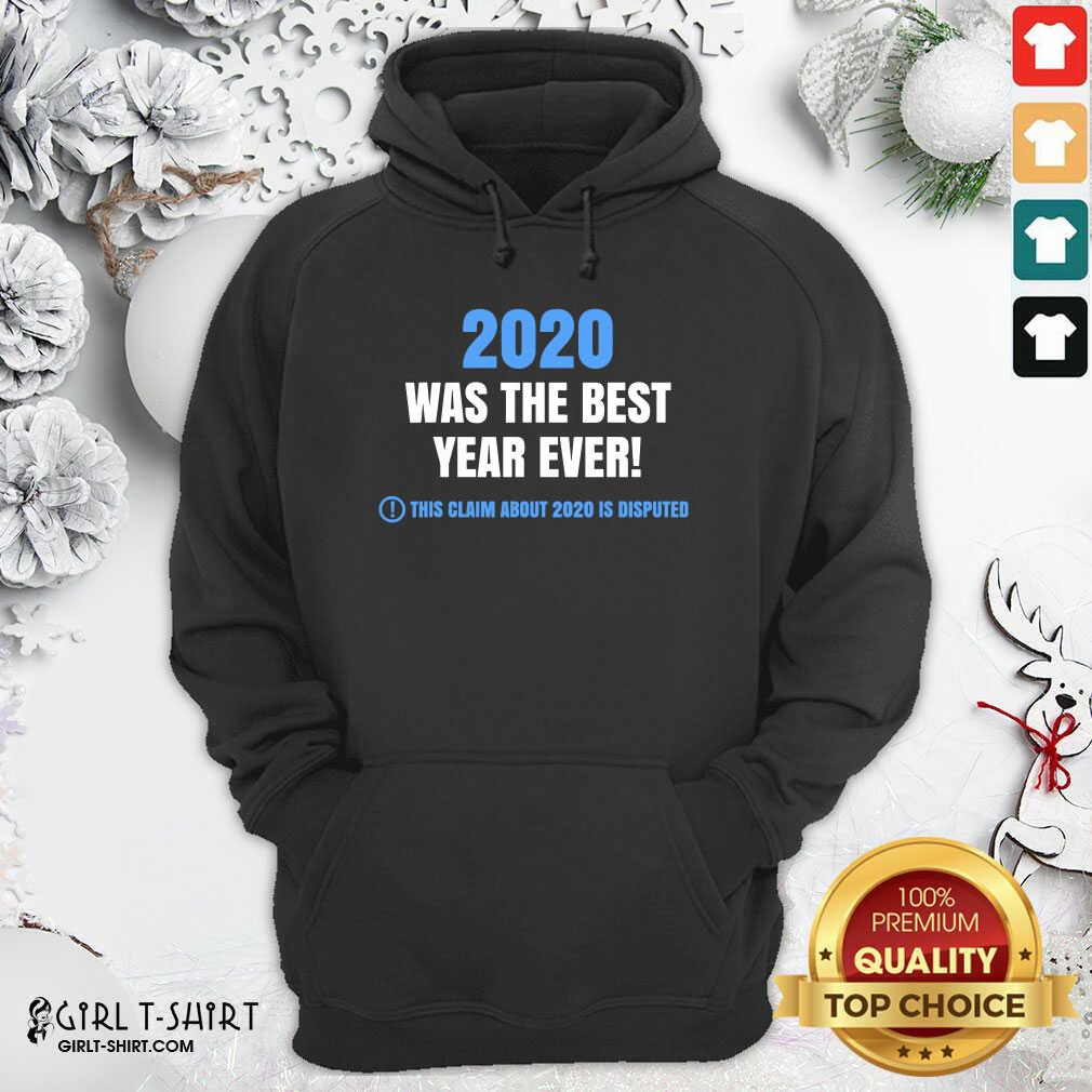 Official 2020 Was The Best Year Ever This Claim About 2020 Is Disputed Year Review Hoodie- Design By Girltshirt.com