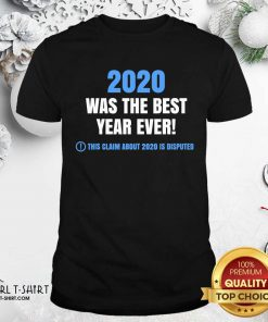 2020 Was The Best Year Ever This Claim About 2020 Is Disputed Year Review Shirt- Design By Girltshirt.com
