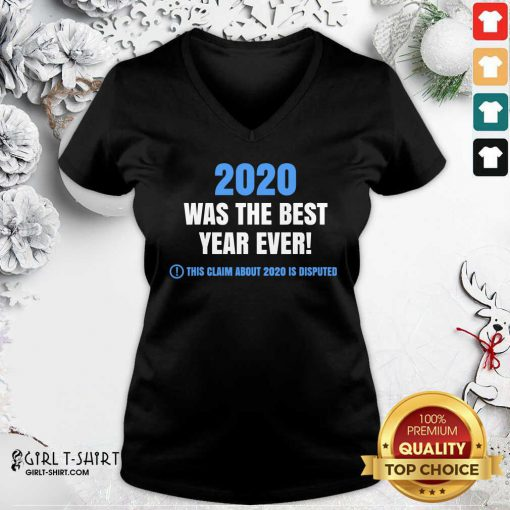2020 Was The Best Year Ever This Claim About 2020 Is Disputed Year Review V-neck- Design By Girltshirt.com