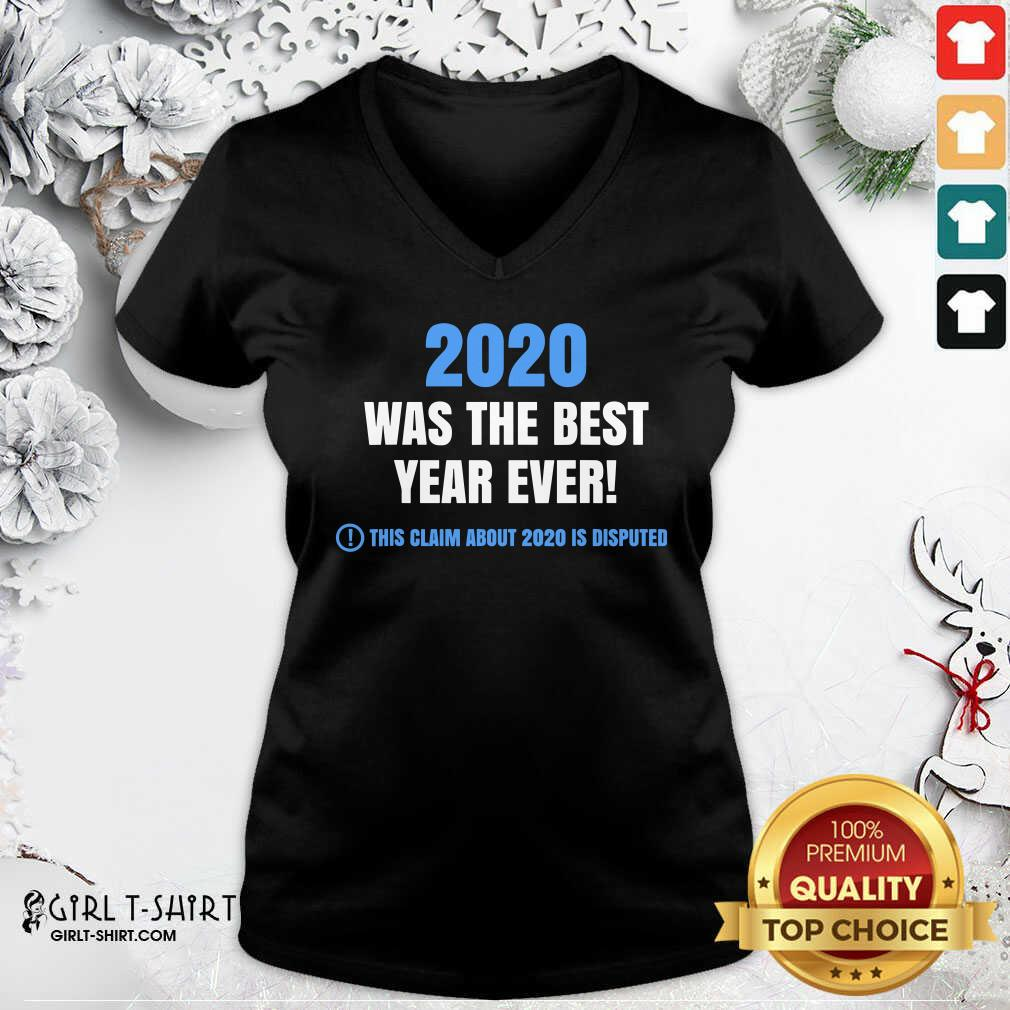 Official 2020 Was The Best Year Ever This Claim About 2020 Is Disputed Year Review V-neck- Design By Girltshirt.com