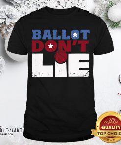 Official Ballot Don't Lie Shirt - Design By Girltshirt.com