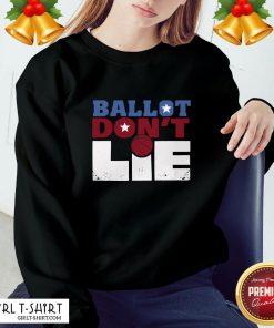 Official Ballot Don't Lie Sweatshirt - Design By Girltshirt.com