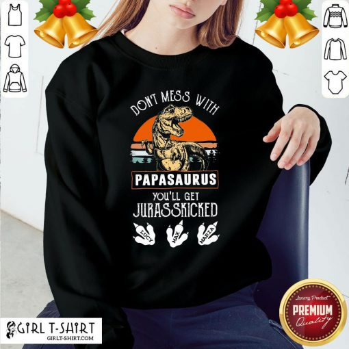 Official Dont Mess With Papasaurus Youll Get Jurasskicked Sweatshirt - Design By Girltshirt.com
