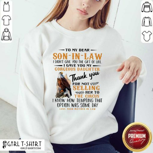 Eagle To My Dear Son In Law I Didn't Give You The Gift Of Life I Gave You My Gorgeous Daughter Sweatshirt - Design By Girltshirt.com