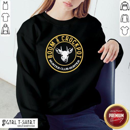 Official Good Boom And Crockpot Hunter Club Hunter Sweatshirt - Design By Girltshirt.com