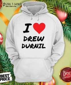 Official I Love Drew Durnil Hoodie - Design By Girltshirt.com
