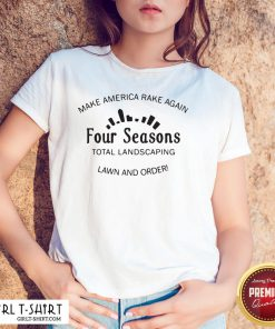 Official Make America Rake Again Four Seasons Total Landscaping Shirt - Design By Girltshirt.com