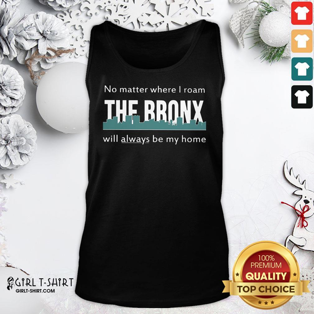Official No Matter Where I Roam The Bronx Will Always be My Home Tank Top- Design By Girltshirt.com