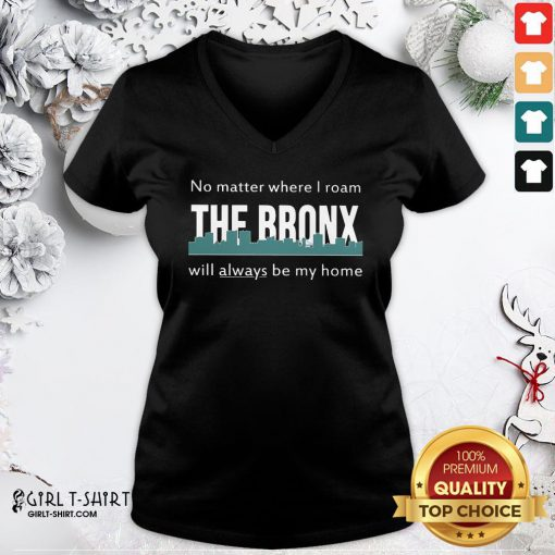 Official No Matter Where I Roam The Bronx Will Always be My Home V-neck - Design By Girltshirt.com