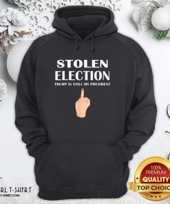 Official Stolen Election Trump Is Still My President Donald Trump Hoodie - Design By Girltshirt.com