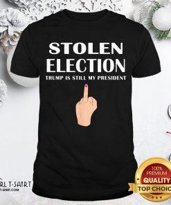 Official Stolen Election Trump Is Still My President Donald Trump Shirt - Design By Girltshirt.com