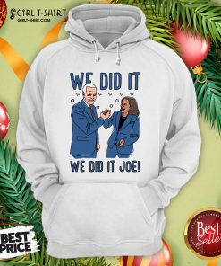 We Did It We Did It Joe Hoodie - Design By Girltshirt.com