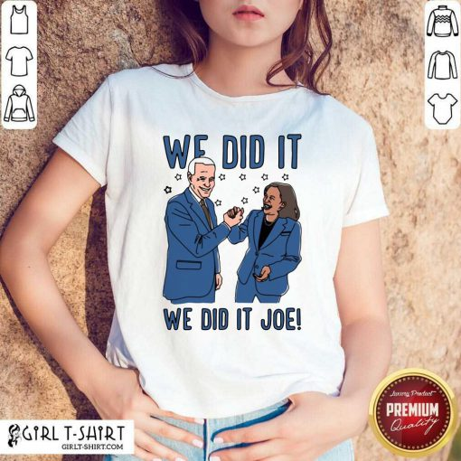 We Did It We Did It Joe Shirt - Design By Girltshirt.com