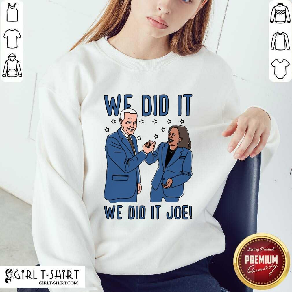 We Did It We Did It Joe Sweatshirt - Design By Girltshirt.com