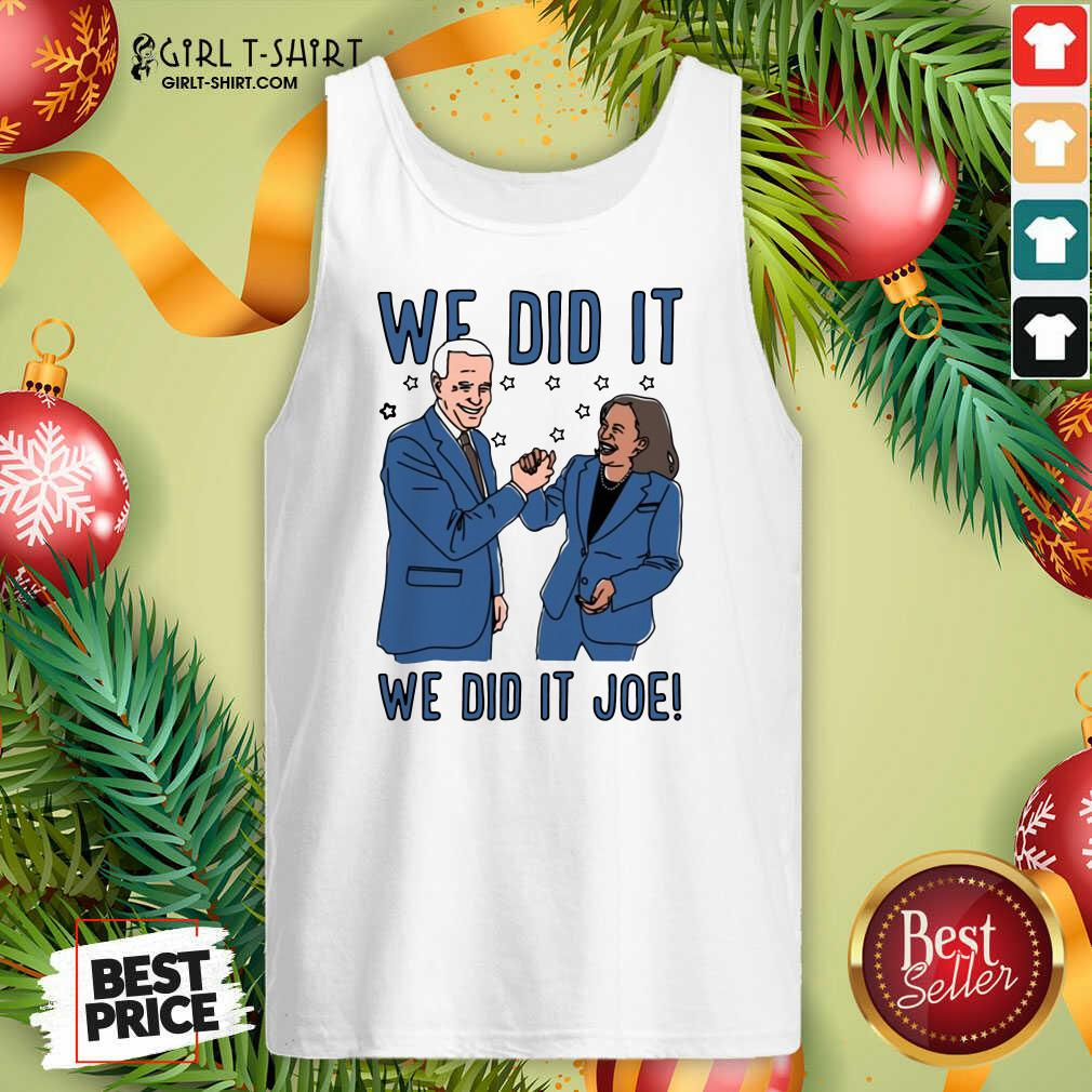 We Did It We Did It Joe Tank Top - Design By Girltshirt.com