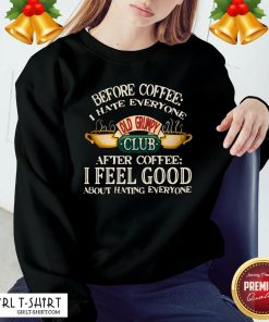 Original Before Coffee I Hate Everyone After Coffee I Feel Good About Hating Everyone Sweatshirt - Design By Girltshirt.com