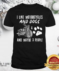 I Like My Motorcycle My Dog And Maybe 3 People Shirt - Design By Girltshirt.com
