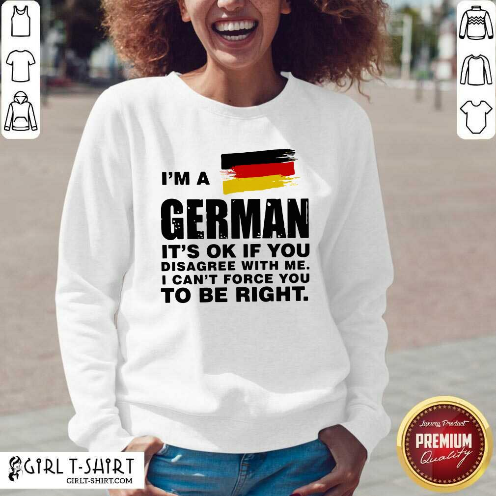 I'm A German It's Ok If You Disagree With Me I Can't Force You To Be Right V-neck - Design By Girltshirt.com