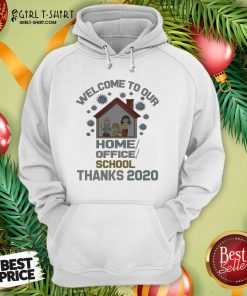 Welcome To Our Home Office School Thanks 2020 Hoodie- Design By Girltshirt.com