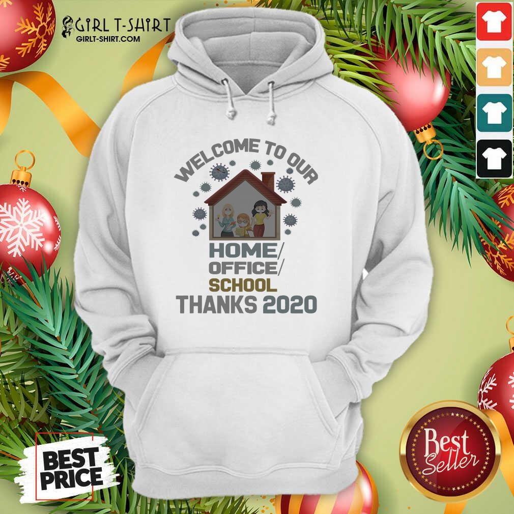 Original Welcome To Our Home Office School Thanks 2020 Hoodie- Design By Girltshirt.com