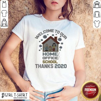 Welcome To Our Home Office School Thanks 2020 Shirt- Design By Girltshirt.com