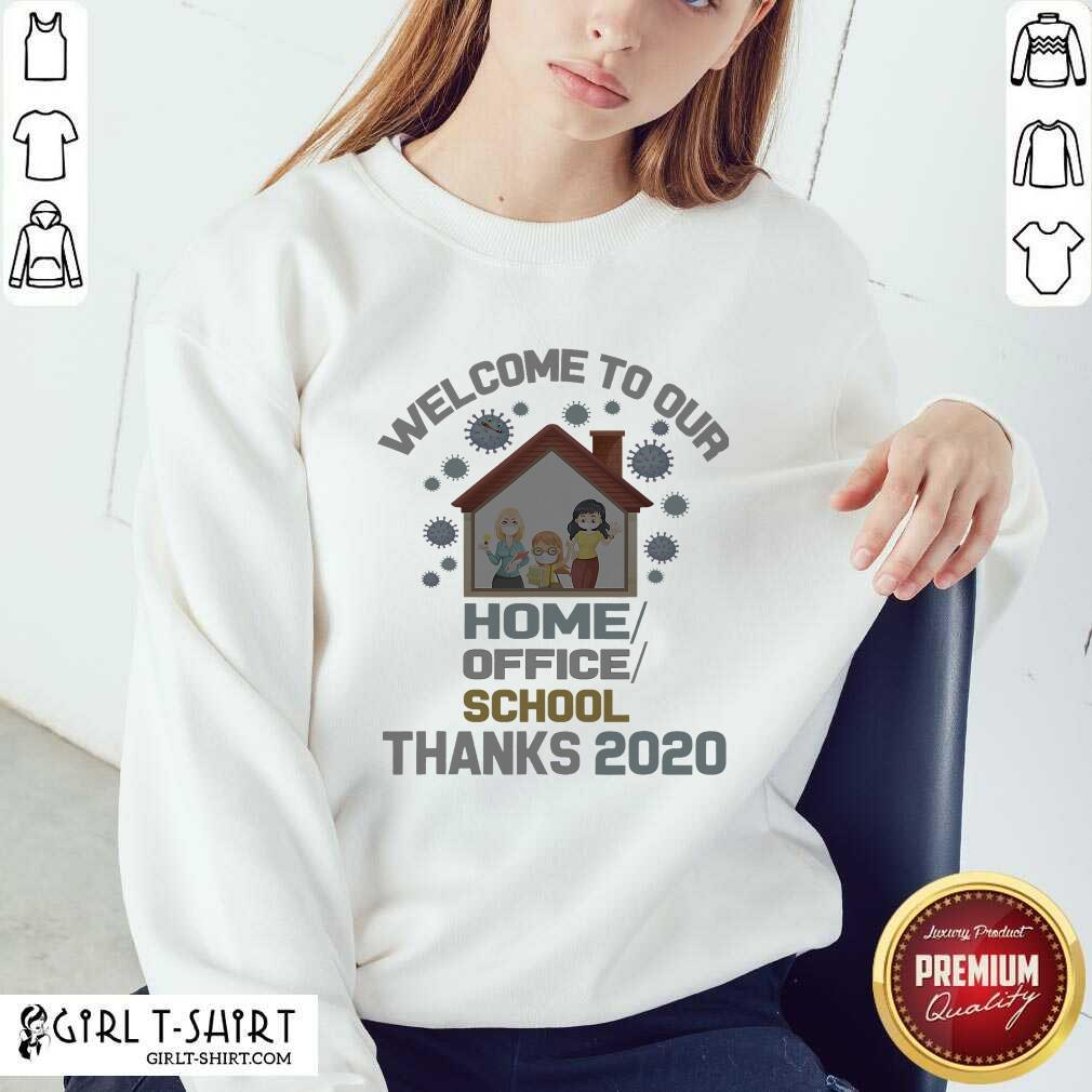 Original Welcome To Our Home Office School Thanks 2020 Sweatshirt- Design By Girltshirt.com